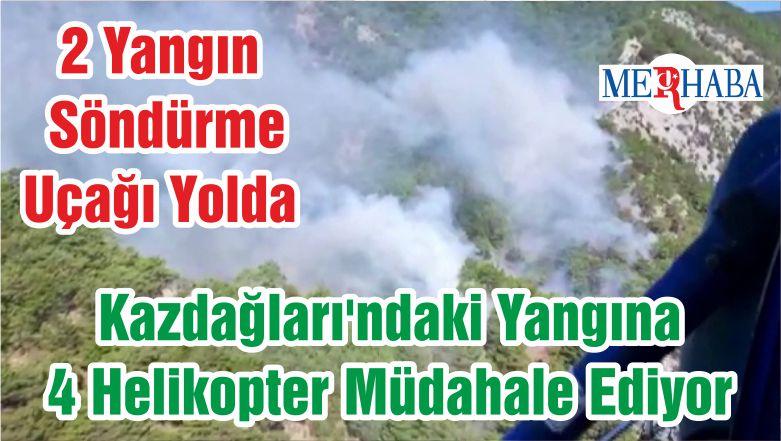 Kazdağları'ndaki Yangına 4 Helikopter Müdahale Ediyor 2 Yangın Söndürme Uçağı Yolda