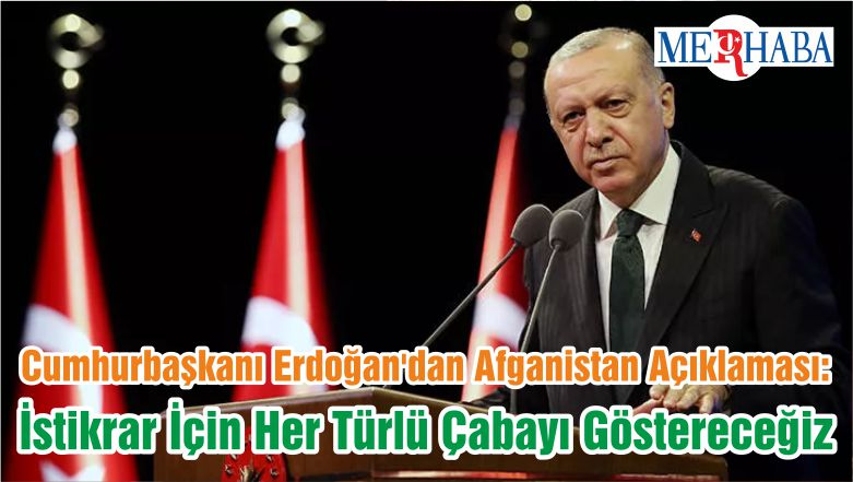 Cumhurbaşkanı Erdoğan'dan Afganistan Açıklaması: İstikrar İçin Her Türlü Çabayı Göstereceğiz