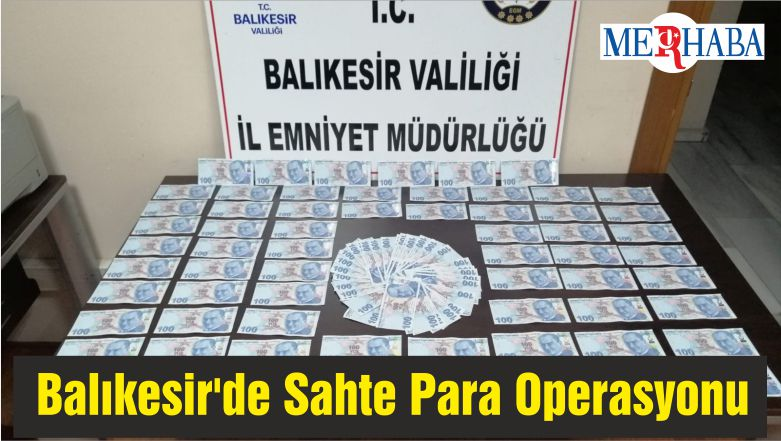 Balıkesir'de Sahte Para Operasyonu