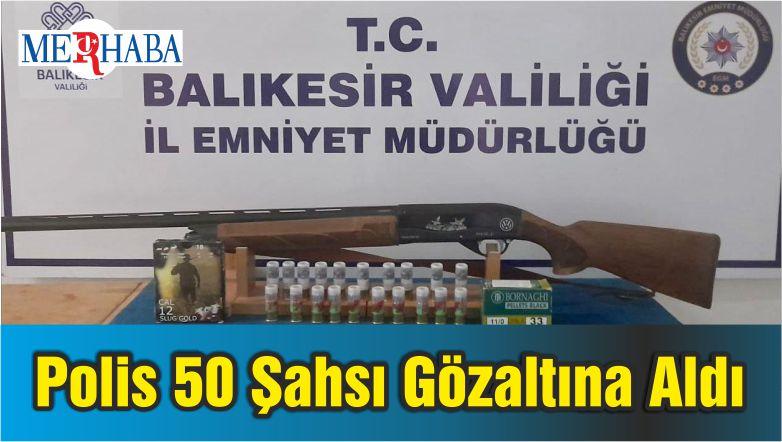 Balıkesir'de Polis 50 Şahsı Gözaltına Aldı