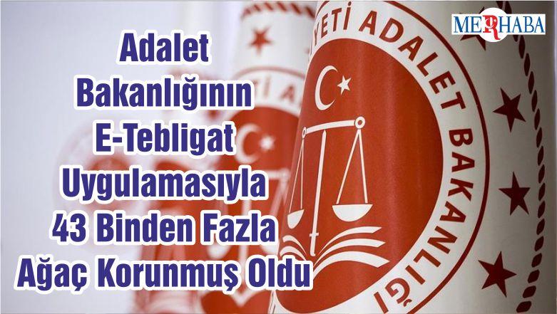 Adalet Bakanlığının E-Tebligat Uygulamasıyla 43 Binden Fazla Ağaç Korunmuş Oldu
