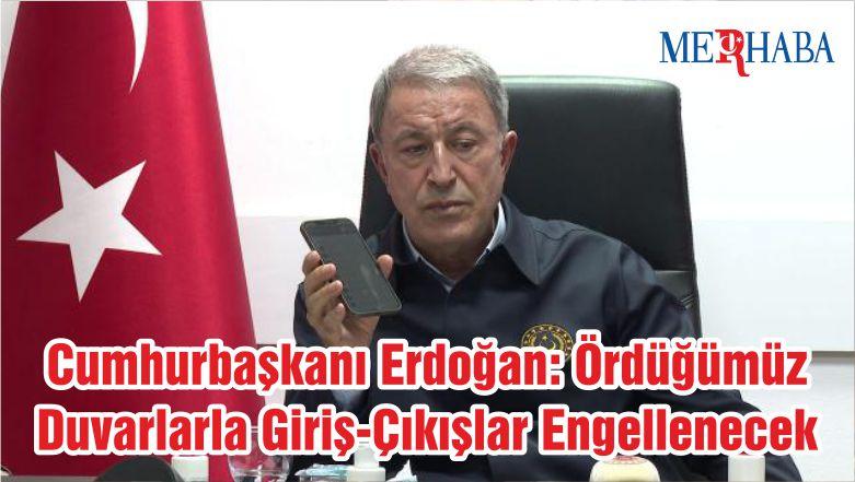 Cumhurbaşkanı Erdoğan: Ördüğümüz Duvarlarla Giriş-Çıkışlar Engellenecek