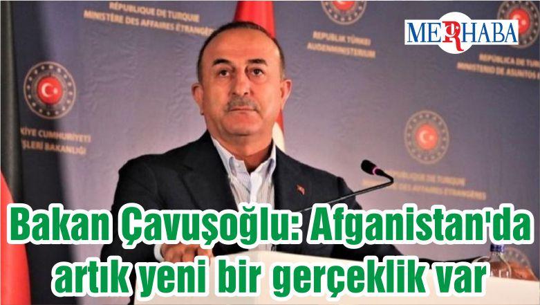 Bakan Çavuşoğlu: Afganistan'da artık yeni bir gerçeklik var