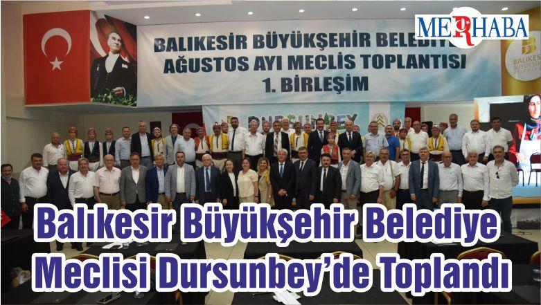 Balıkesir Büyükşehir Belediye Meclisi Dursunbey'de Toplandı