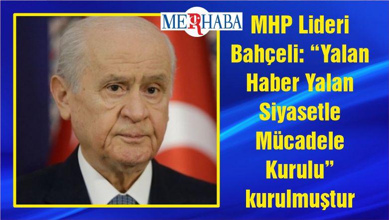 """MHP Lideri Bahçeli: """"Yalan Haber Yalan Siyasetle Mücadele Kurulu"""" kurulmuştur"""