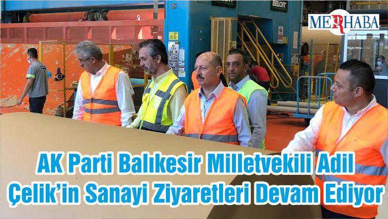 AK Parti Balıkesir Milletvekili Adil Çelik'in Sanayi Ziyaretleri Devam Ediyor
