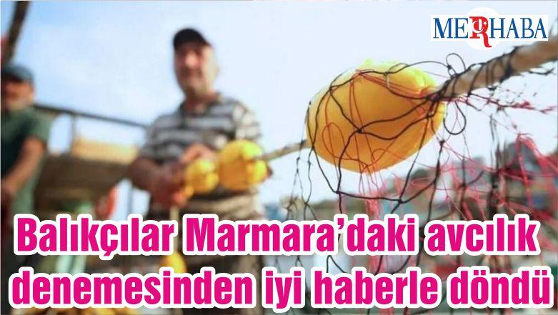 Balıkçılar Marmara'daki avcılık denemesinden iyi haberle döndü