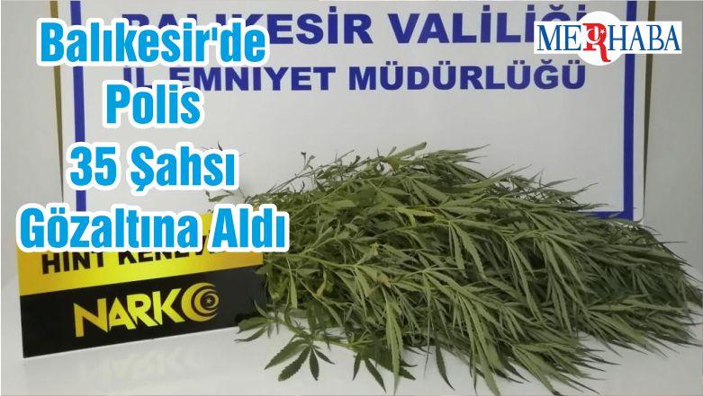 Balıkesir'de Polis 35 Şahsı Gözaltına Aldı