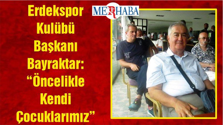 """Erdekspor Kulübü Başkanı Bayraktar: """"Öncelikle Kendi Çocuklarımız"""""""