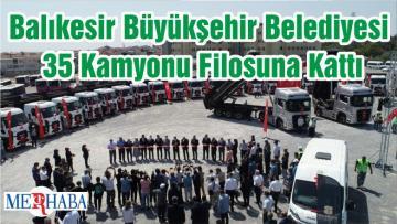 Balıkesir Büyükşehir Belediyesi 35 Kamyonu Filosuna Kattı