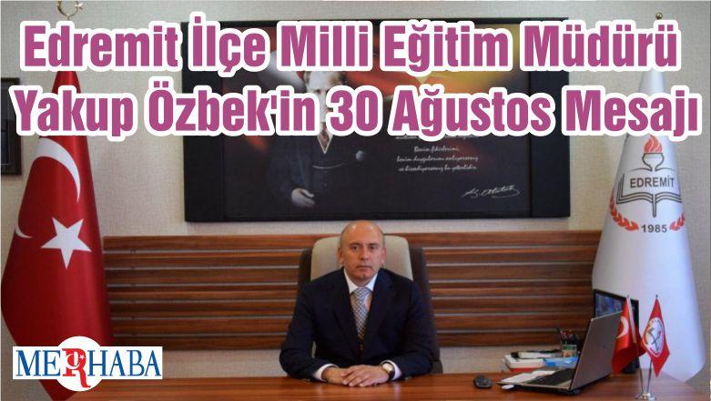 Edremit İlçe Milli Eğitim Müdürü Yakup Özbek'in 30 Ağustos Mesajı