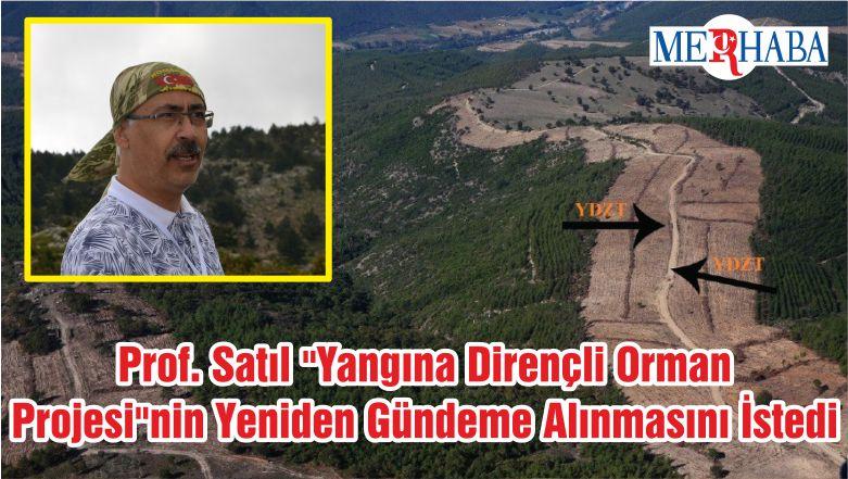 """Prof. Satıl """"Yangına Dirençli Orman Projesi""""Nin Yeniden Gündeme Alınmasını İstedi"""