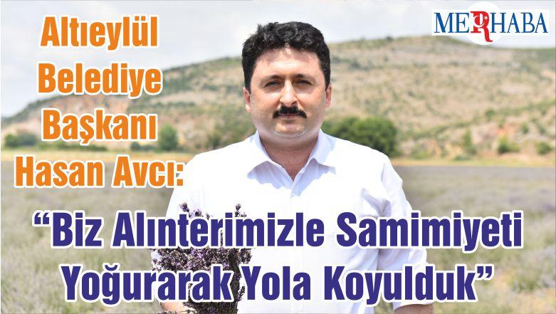 """Altıeylül Belediye Başkanı Hasan Avcı: """"Biz Alınterimizle Samimiyeti Yoğurarak Yola Koyulduk"""""""