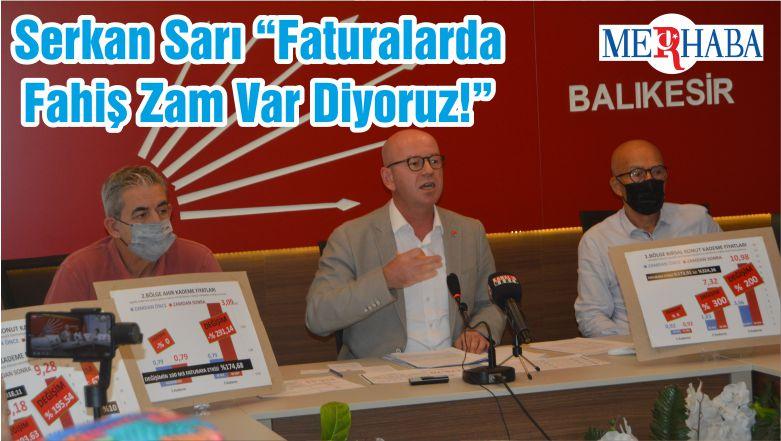 """Serkan Sarı """"Faturalarda Fahiş Zam Var Diyoruz!"""""""