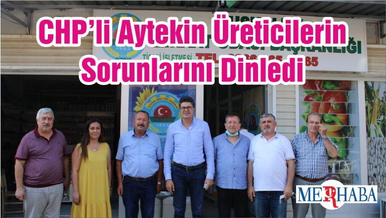 CHP'li Aytekin Üreticilerin Sorunlarını Dinledi