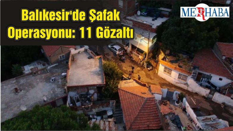 Balıkesir'de Şafak Operasyonu: 11 Gözaltı