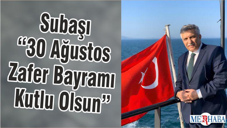 """Subaşı """"30 Ağustos Zafer Bayramı Kutlu Olsun"""""""