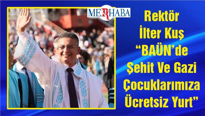 """Rektör İlter Kuş """"BAÜN'de Şehit Ve Gazi Çocuklarımıza Ücretsiz Yurt"""""""