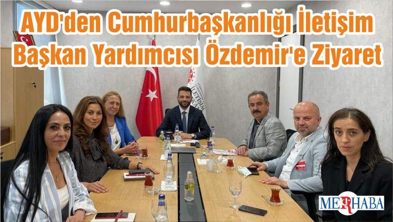 AYD'den Cumhurbaşkanlığı İletişim Başkan Yardımcısı Özdemir'e Ziyaret