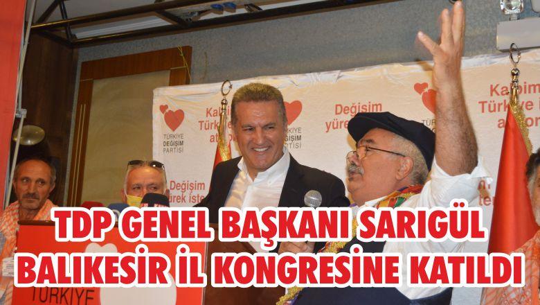 TDP GENEL BAŞKANI SARIGÜL BALIKESİR İL KONGRESİNE KATILDI