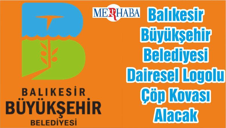 Balıkesir Büyükşehir Belediyesi Dairesel Logolu Çöp Kovası Alacak
