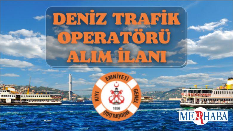 Kıyı Emniyeti Genel Müdürlüğü 9 Deniz Trafik Operatörü alımı yapacak