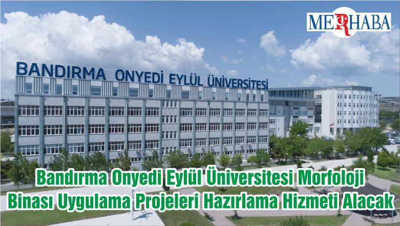 Bandırma Onyedi Eylül Üniversitesi Morfoloji Binası Uygulama Projeleri Hazırlama Hizmeti Alacak