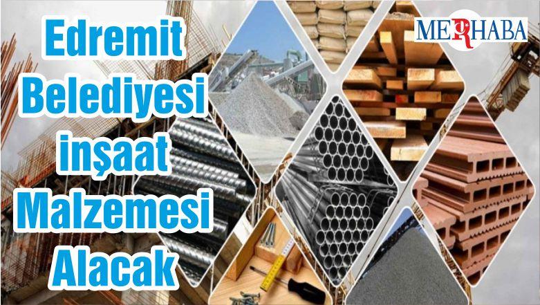 Edremit Belediyesi inşaat Malzemesi Alacak