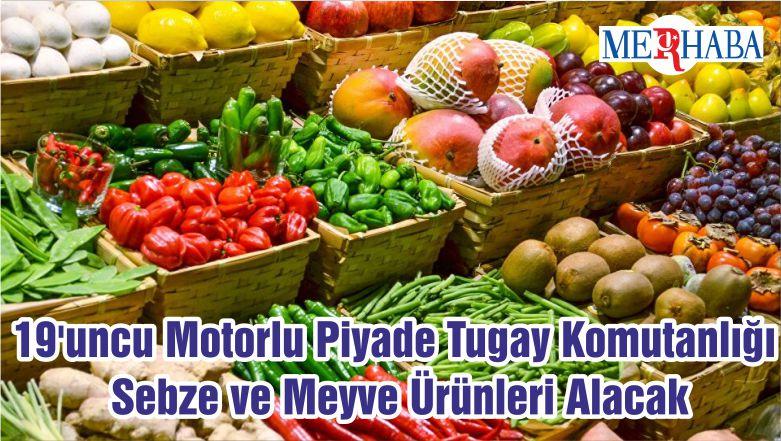 19'uncu Motorlu Piyade Tugay Komutanlığı Sebze ve Meyve Ürünleri Alacak