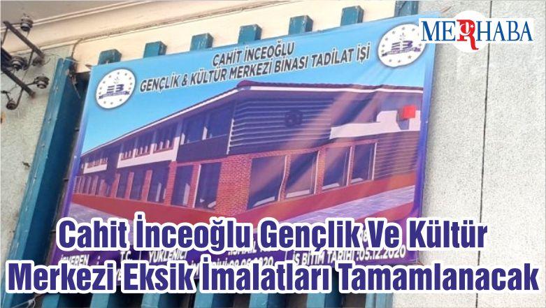 Cahit İnceoğlu Gençlik Ve Kültür Merkezi Eksik İmalatları Tamamlanacak