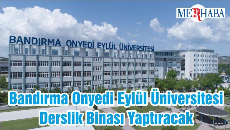 Bandırma Onyedi Eylül Üniversitesi Derslik Binası Yaptıracak