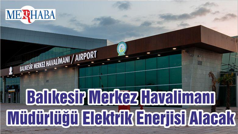 Balıkesir Merkez Havalimanı Müdürlüğü Elektrik Enerjisi Alacak