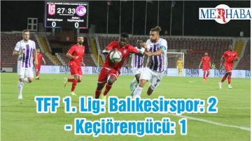 TFF 1. Lig: Balıkesirspor: 2- Keçiörengücü: 1