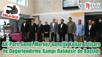 AK Parti Genel Merkez Gençlik Kolları İstişare Ve Değerlendirme Kampı Balıkesir'de Başladı