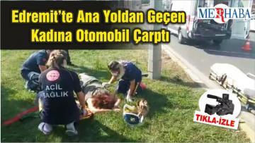Edremit'te Ana Yoldan Geçen Kadına Otomobil Çarptı