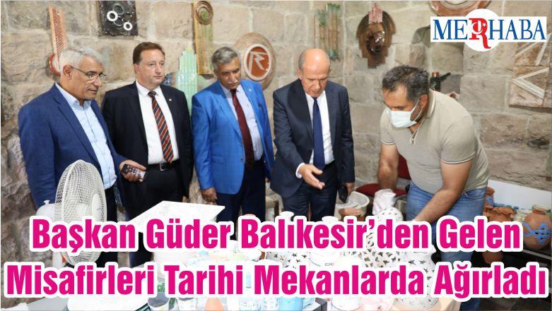 Başkan Güder Balıkesir'den Gelen Misafirleri Tarihi Mekanlarda Ağırladı