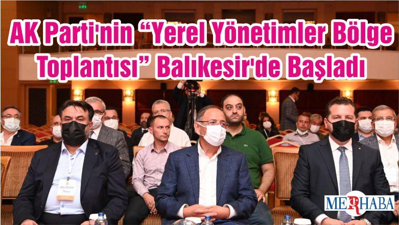 """AK Parti'nin """"Yerel Yönetimler Bölge Toplantısı"""" Balıkesir'de Başladı"""