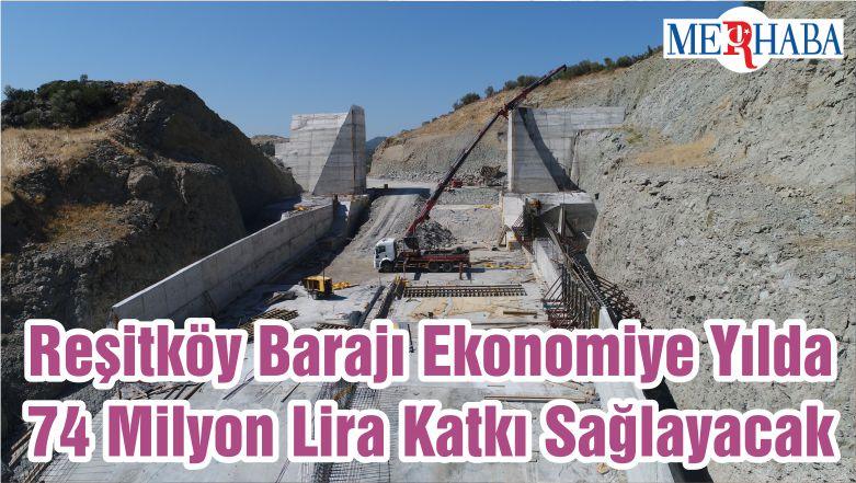 Reşitköy Barajı Ekonomiye Yılda 74 Milyon Lira Katkı Sağlayacak