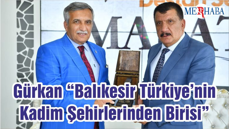 """Gürkan """"Balıkesir Türkiye'nin Kadim Şehirlerinden Birisi"""""""