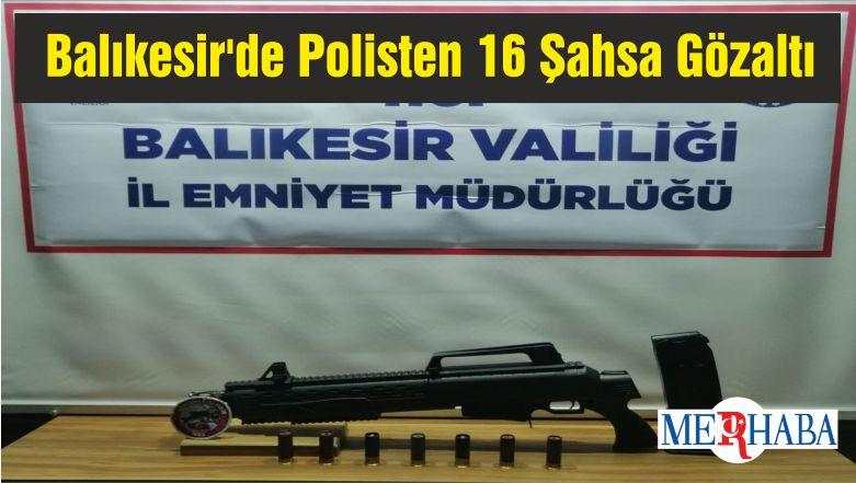 Balıkesir'de Polisten 16 Şahsa Gözaltı