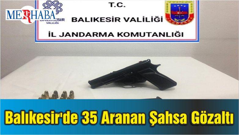 Balıkesir'de 35 Aranan Şahsa Gözaltı
