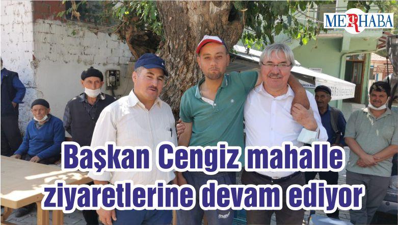 Başkan Cengiz mahalle ziyaretlerine devam ediyor