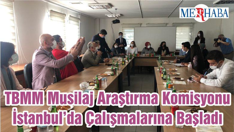 TBMM Musilaj Araştırma Komisyonu İstanbul'da Çalışmalarına Başladı