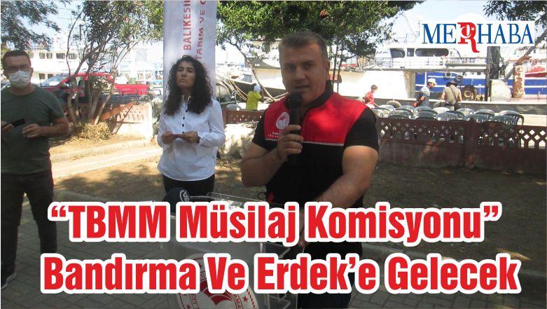 """""""TBMM Müsilaj Komisyonu"""" Bandırma Ve Erdek'e Gelecek"""