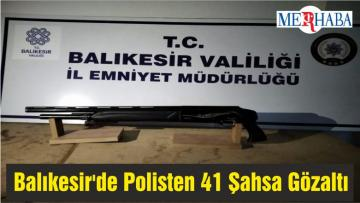 Balıkesir'de Polisten 41 Şahsa Gözaltı