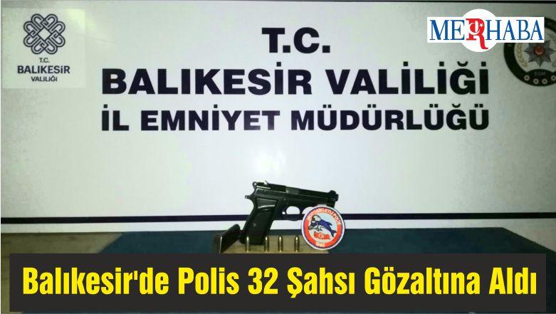 Balıkesir'de Polis 32 Şahsı Gözaltına Aldı