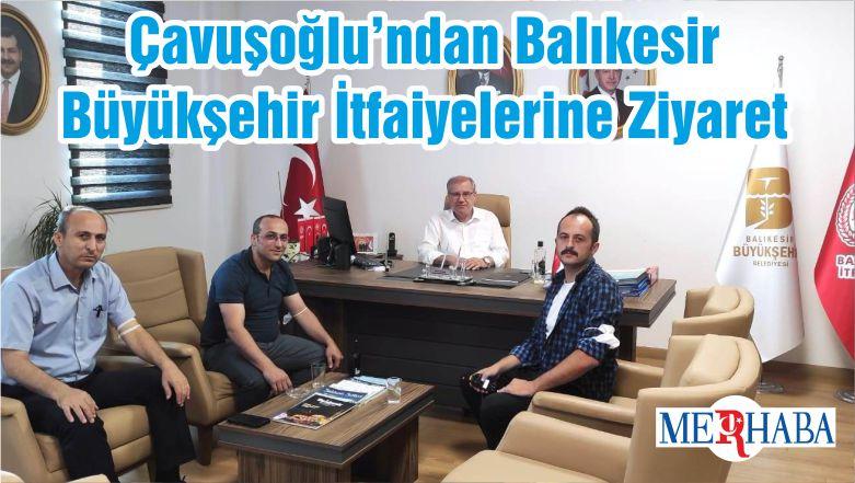 Çavuşoğlu'ndan Balıkesir Büyükşehir İtfaiyelerine Ziyaret