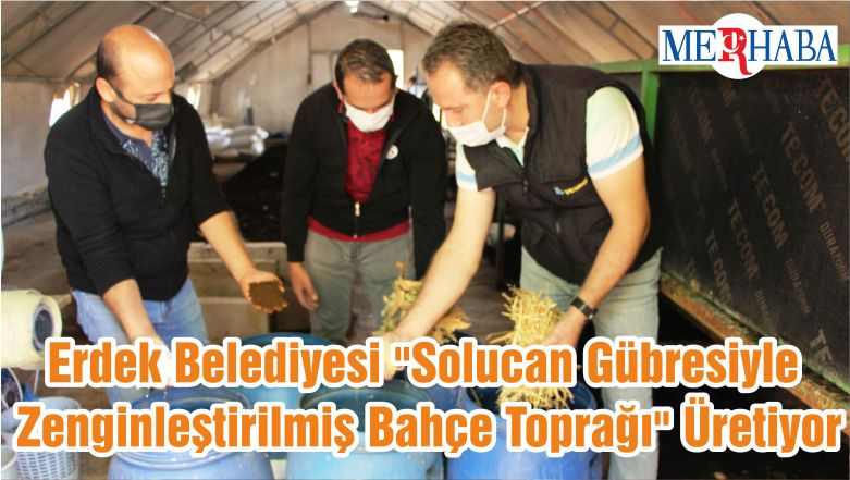 """Erdek Belediyesi """"Solucan Gübresiyle Zenginleştirilmiş Bahçe Toprağı"""" Üretiyor"""