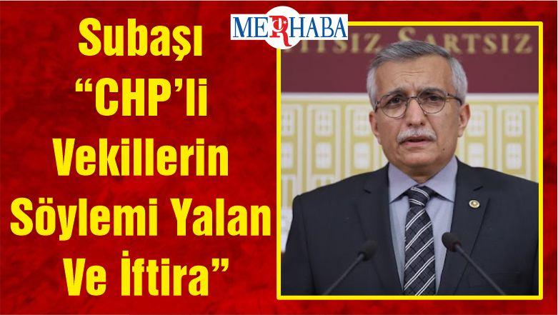 """Subaşı """"CHP'li Vekillerin Söylemi Yalan Ve İftira"""""""