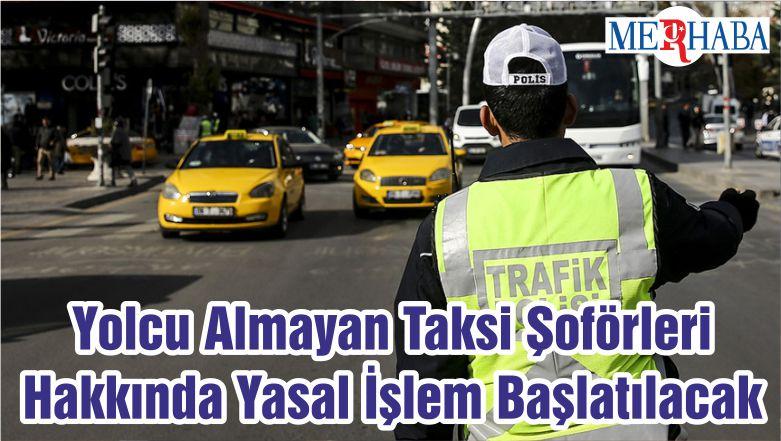 Yolcu Almayan Taksi Şoförleri Hakkında Yasal İşlem Başlatılacak